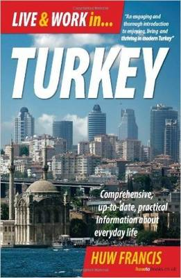 Live and Work in Turkey: Comprehensive Up-to-date, Practical Information About Everyday Life (Paperback)