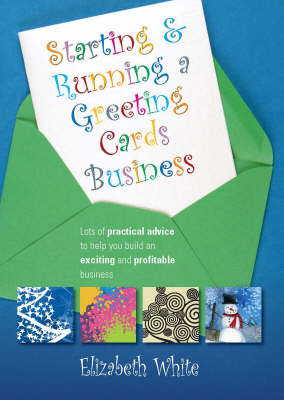 Starting and Running a Greetings Card Business: Lots of Practical Advice to Help You Build an Exciting and Profitable Business (Paperback)
