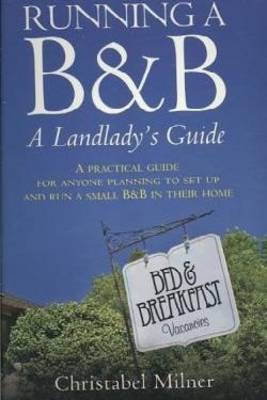Running a B and B - a Landlady's Guide: A Practical Guide for Anyone Planning to Set Up and Run a Small B and B in Their Home (Paperback)