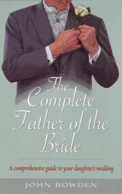 The Complete Father of the Bride: A Comprehensive Guide to Your Daughter's Wedding (Paperback)