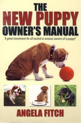The New Puppy Owner's Manual: A Great Investment for All Excited or Anxious Owners of a Puppy (Paperback)