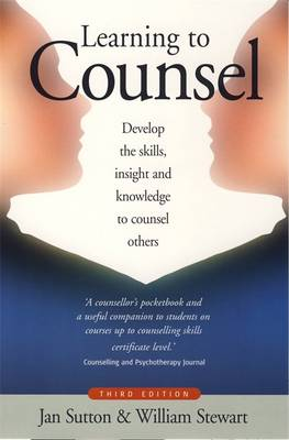 Learning to Counsel: Develop the Skills, Insight and Knowledge to Counsel Others (Paperback)