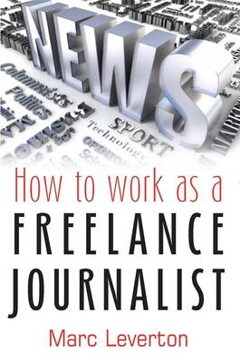 How to Work as a Freelance Journalist (Paperback)