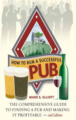 How to Run a Successful Pub: The Comprehensive Guide to Finding a Pub and Making it Profitable (Paperback)