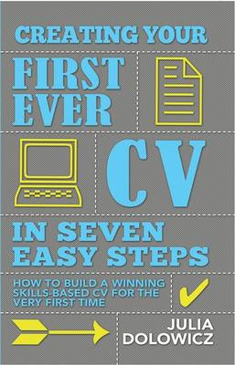 Creating Your First Ever CV in Seven Easy Steps: How to Build a Winning Skills-based CV for the Very First Time (Paperback)