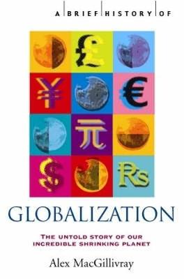 A Brief History of Globalization: the Untold Story of Our Incredible Shrinking Planet - Brief Histories (Paperback)