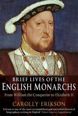 Brief Lives of the English Monarchs: from William the Conqueror to Elizabeth II - Brief Histories (Paperback)