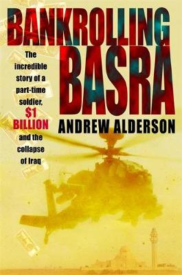 Bankrolling Basra: the Incredible Story of a Part-time Soldier, $1 Billion and the Collapse of Iraq (Paperback)
