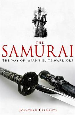 A Brief History of the Samurai: The True Story of the Warrior - Brief Histories (Paperback)