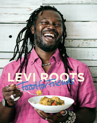 Levi Roots Food for Friends: 100 Simple Dishes for Every Occasion (Hardback)