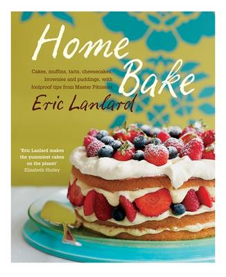 Home Bake: Cakes, Muffins, Tarts, Cheesecakes, Brownies and Puddings, With Foolproof Tips from Master Patissi (Hardback)