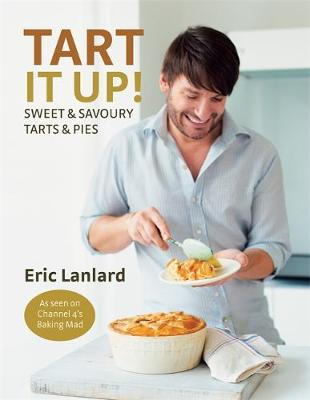 Tart it Up!: Sweet and Savoury Tarts and Pies (Hardback)