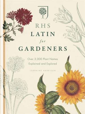 RHS Latin for Gardeners: More Than 1,500 Essential Plant Names and the Secrets They Contain (Hardback)