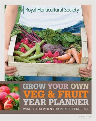 RHS Grow Your Own Veg & Fruit Year Planner: What to Do When for Perfect Produce - Royal Horticultural Society Grow Your Own (Paperback)