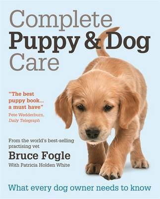 Complete Puppy & Dog Care: What Every Dog Owner Needs to Know (Paperback)