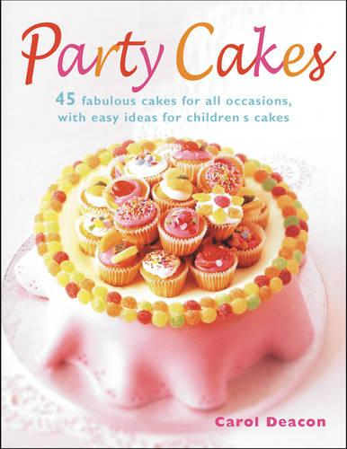 Party Cakes: 45 Fabulous Cakes for All Occasions, with Easy Ideas for Children's Cakes (Paperback)