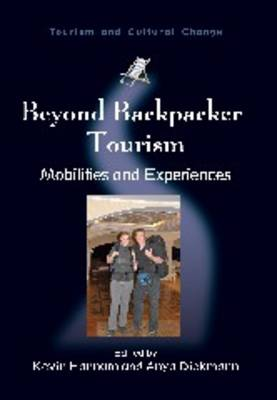 Beyond Backpacker Tourism: Mobilities and Experiences - Tourism and Cultural Change No. 21 (Paperback)