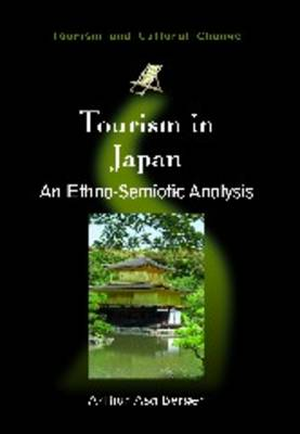 Tourism in Japan: An Ethno-Semiotic Analysis - Tourism and Cultural Change No. 22 (Hardback)