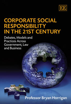 Corporate Social Responsibility in the 21st Century: Debates, Models and Practices Across Government, Law and Business (Hardback)