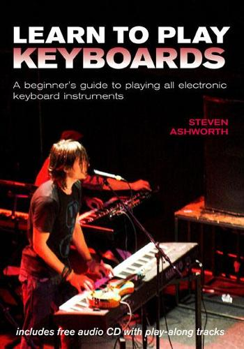 Learn to Play Keyboards: A Beginner's Guide to Playing All Electronic Keyboard Instruments (Spiral bound)