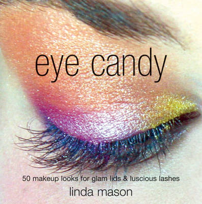 Eye Candy: 50 Makeup Looks for Glam Lids and Luscious Lashes (Paperback)