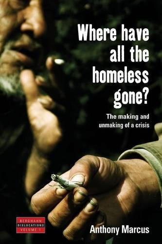 Where Have All The Homeless Gone?: The Making and Unmaking of a Crisis (Paperback)