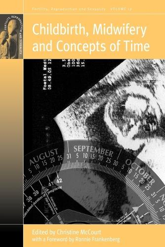 Childbirth, Midwifery and Concepts of Time - Fertility, Reproduction & Sexuality v. 17 (Paperback)