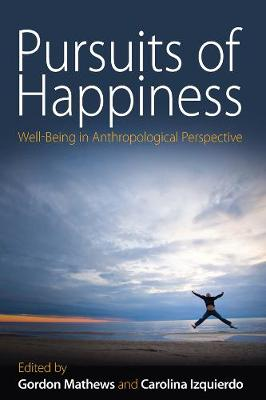 Pursuits of Happiness: Well-being in Anthropological Perspective (Hardback)