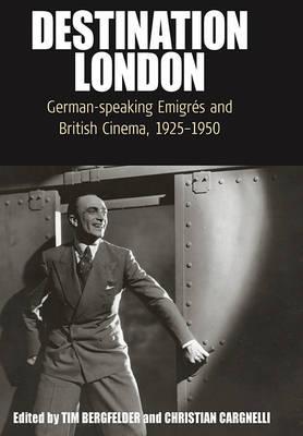 Destination London: German-speaking Emigres and British Cinema, 1925-1950 - Film Europa v. 6 (Hardback)