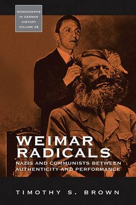 Weimar Radicals: Nazis and Communists Between Authenticity and Performance - Monographs in German History v. 28 (Hardback)