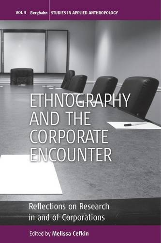 Ethnography and the Corporate Encounter: Reflections on Research in and of Corporations - Studies in Public and Applied Anthropology v. 5 (Hardback)