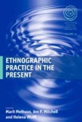 Ethnographic Practice in the Present - EASA Series v. 11 (Hardback)