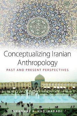 Conceptualizing Iranian Anthropology: Past and Present Perspectives (Hardback)