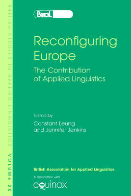 Reconfiguring Europe: The Contribution of Applied Linguistics - British Studies in Applied Linguistics No. 20 (Paperback)