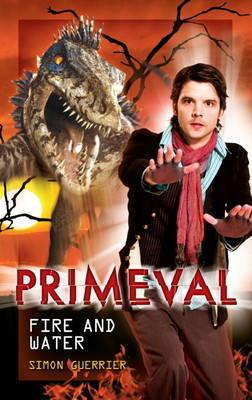 Primeval: Fire and Water (Hardback)
