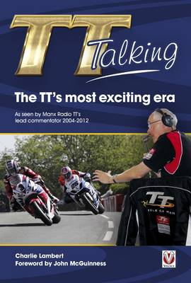 TT Talking - the TT's Most Exciting Era: As Seen by Manx Radio TT's Lead Commentator 2004-2012 (Paperback)