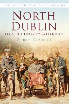 North Dublin in Old Photographs: From the Liffey to Balbriggan (Paperback)