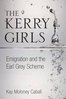The Kerry Girls: Emigration and the Earl Grey Scheme (Paperback)