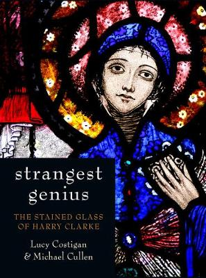 Strangest Genius: The Stained Glass of Harry Clarke (Hardback)