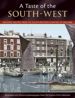 A Taste of the South-West: Regional Recipes from the South-Western Counties of England (Paperback)