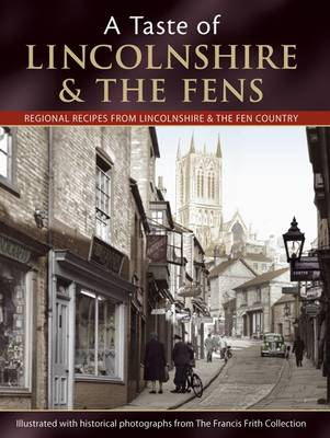 A Taste of Lincolnshire and the Fens: Regional Recipes from Lincolnshire & the Fen Country - Taste of (Paperback)