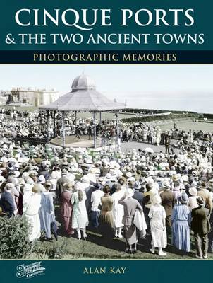 Cinque Ports and the Two Ancient Towns - Photographic Memories 9 (Paperback)