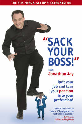 Sack Your Boss!: Quit Your Job and Turn Your Passion into Your Profession (Paperback)