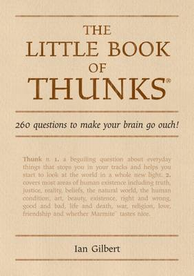 The Little Book of Thunks: 260 Questions to Make Your Brain Go Ouch! - Independent Thinking Series (Hardback)