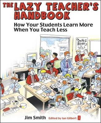 The Lazy Teacher's Handbook: How Your Students Learn More When You Teach Less - Independent Thinking Series (Paperback)