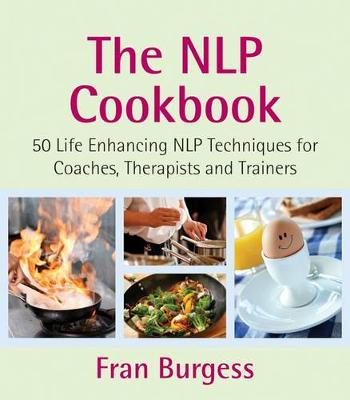 The NLP Cookbook: 50 Life Enhancing NLP Techniques for Coaches, Therapists and Trainers (Paperback)