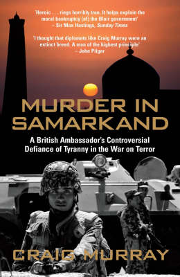 Murder in Samarkand: A British Ambassador's Controversial Defiance of Tyranny in the War on Terror (Paperback)