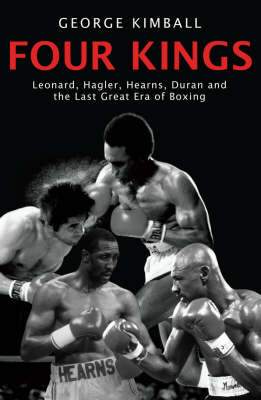 Four Kings: Leonard, Hagler, Hearns, Duran and the Last Great Era of Boxing (Paperback)