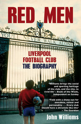 Red Men: Liverpool Football Club - the Biography (Paperback)