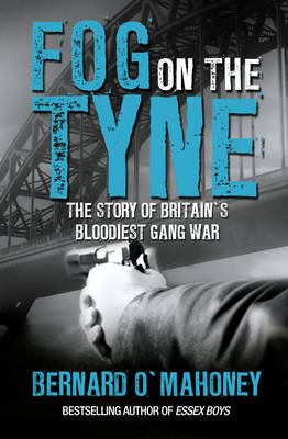 Fog on the Tyne: The Story of Britain's Bloodiest Gang War (Paperback)